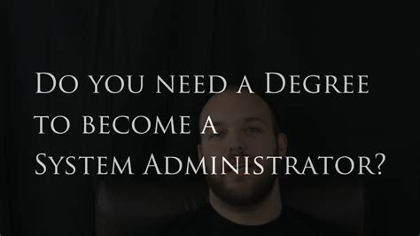 Do You Need A Degree To Do An Mba by Do You Need A College Degree For A System Administration