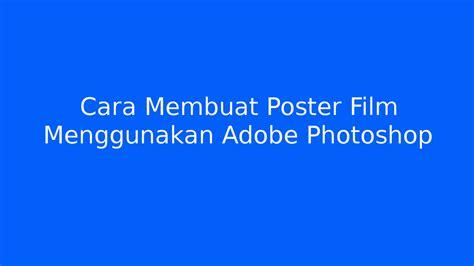 membuat poster menggunakan photoshop cara membuat poster film menggunakan adobe photoshop