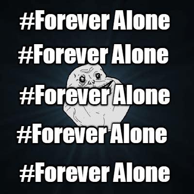 Meme Generator Forever Alone - meme creator forever alone forever alone forever