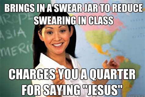 Funny Swearing Memes - brings in a swear jar to reduce swearing in class charges