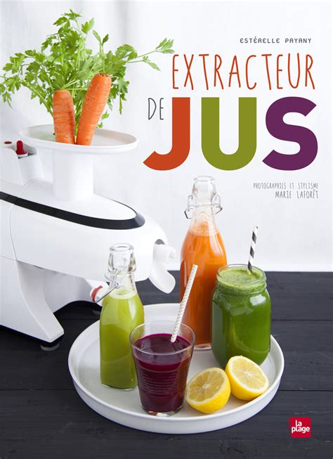 Extracteur De Jus Recette Detox by Extracteur De Jus Mon Nouveau Livre Esterkitchen