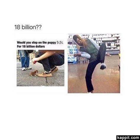 would you step on a puppy for 18 billion 18 billion would you step on the puppy for 18 billion dollars