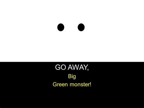 go away green big green monster has two big yellow eyes a long bluish
