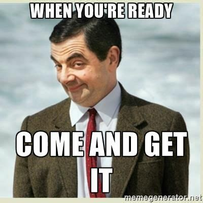 get it meme image result for when you re ready come and get it meme