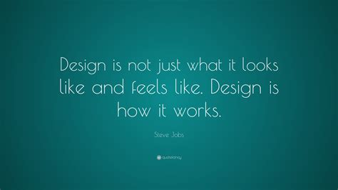 design is not only what it looks like steve jobs quote design is not just what it looks like