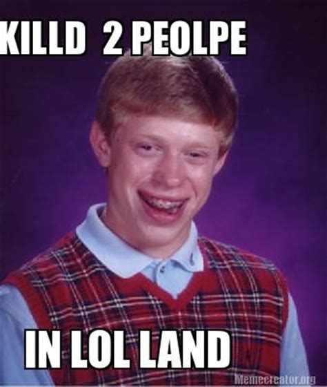 Meme Land - meme creator killd 2 peolpe in lol land meme generator