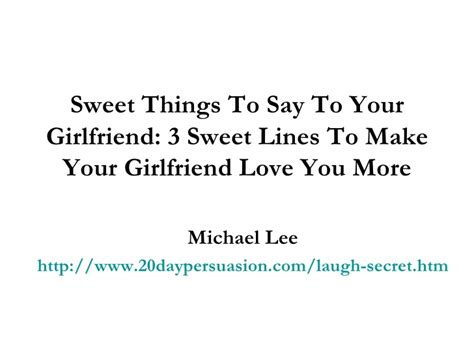 8 Sweet Things To Say To Your Boyfriend by Sweet Things To Say To Your Quotes Quotesgram
