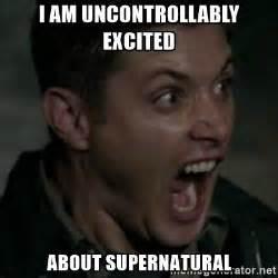 Supernatural Meme - i am uncontrollably excited about supernatural
