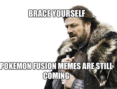 Brace Your Self Meme - brace yourself pokemon fusion memes are still coming
