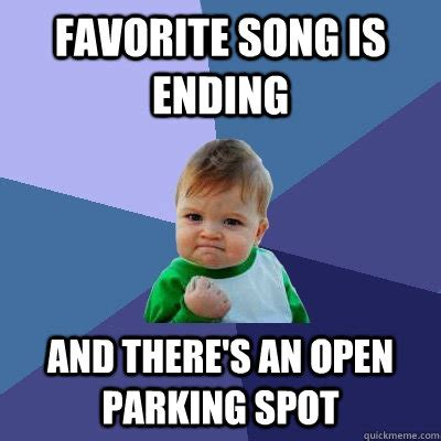 Favorite Child Meme - favorite song is ending and there s an open parking spot