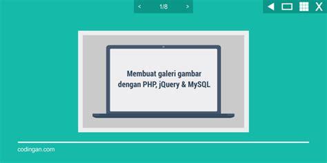 membuat website dinamis dengan php dan mysql membuat galeri gambar dengan php jquery mysql codingan