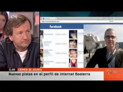 el ltimo caso de facebook de basterra en el caso asunta a3 espejo publico youtube