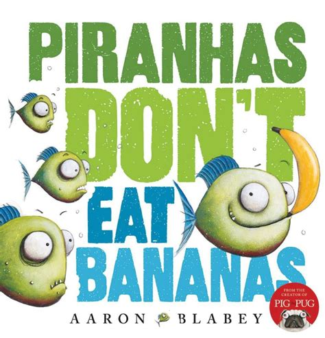i don t eat things with books piranhas don t eat bananas reading time