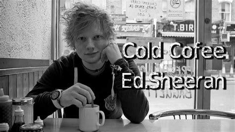 download mp3 ed sheeran cold coffee cold coffee ed sheeran with lyrics in screen youtube
