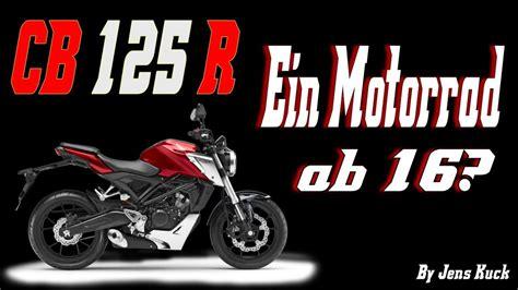Motorrad 125 Ab 16 by Die Neue Honda Cb 125 R Motorrad Fahren Ab 16 Jens