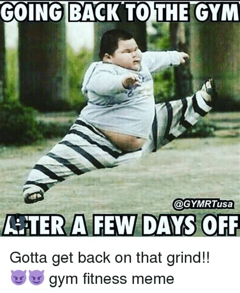 Grinding Meme - going back to the gym usa a ter a few days off gotta get