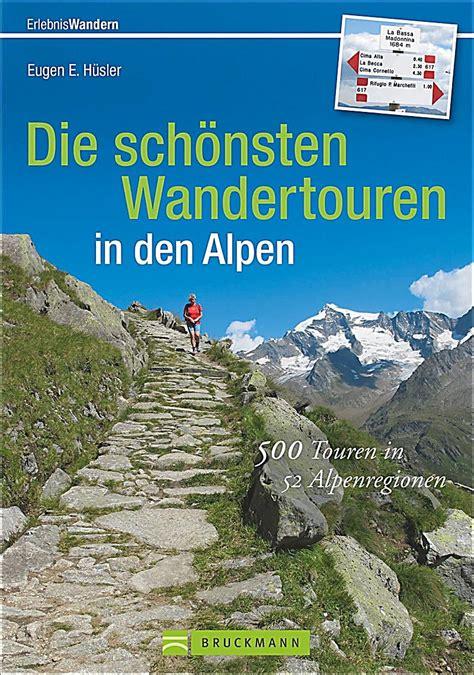Die Schönsten Hütten In Den Alpen by Die Sch 246 Nsten Wandertouren In Den Alpen Buch Portofrei Kaufen