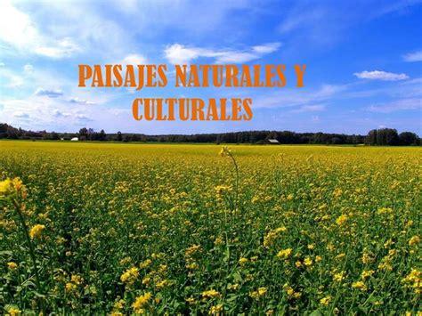 imagenes de paisajes culturales paisajes naturales y culturales