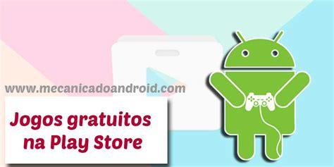 Play Store Jogos Jogos Gratuitos Play Store Mec 226 Nica Do Android