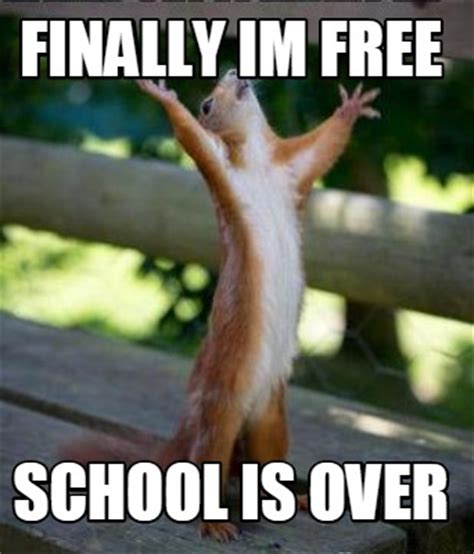 Create Memes For Free - meme creator finally im free school is over meme