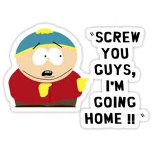 cartman you guys i m going home from redbubble
