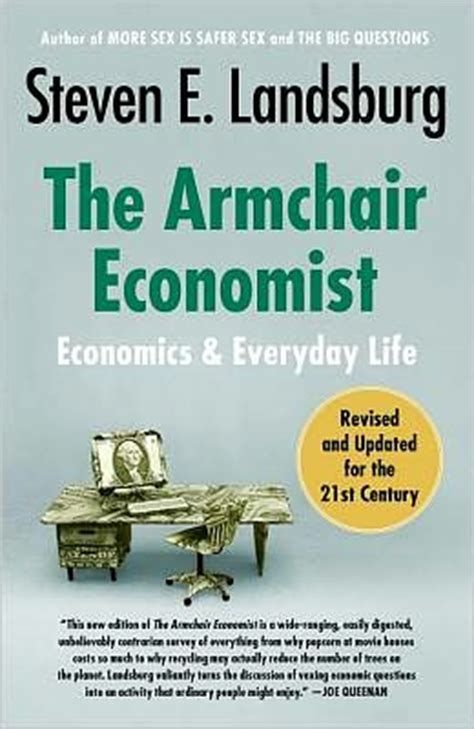the armchair economist the armchair economist economics and everyday life by steven e landsburg