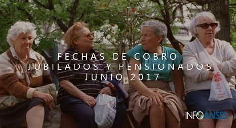 fechas de cobro de jubilados y pensionados fechas de cobro jubilados y pensionados junio 2017 info