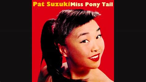 Pat Suzuki I Enjoy Being A Pat Suzuki The Is A Tr