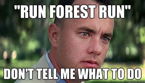 Forrest Gump Memes - quot run forest run quot don t tell me what to do offensive
