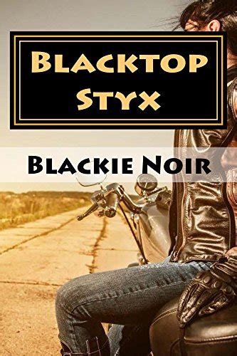 the book by blackie book review blacktop styx by blackie noir