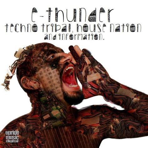 latest tribal house music techno tribal house nation information e thunder mp3 buy full tracklist