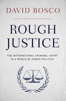 justice the international criminal court in a world of power politics books justice by david bosco ethics international