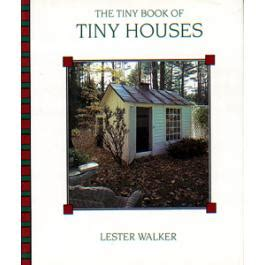 lester walker tiny houses tiny book of tiny houses overlook press