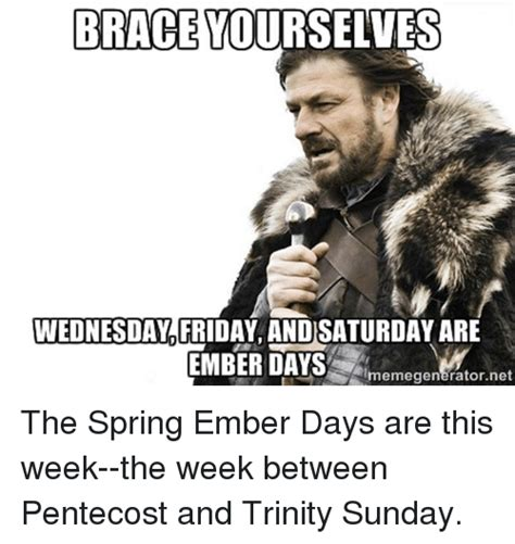 Trinity Meme - brace yourselves wednesday friday and saturday are ember