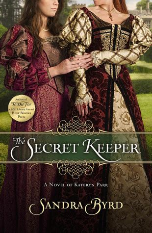 The Keeper A Novel the secret keeper a novel of kateryn parr by byrd