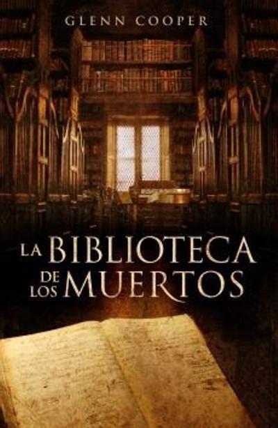 la biblioteca de almas la biblioteca de los muertos el libro de las almas glenn cooper entre montones de libros