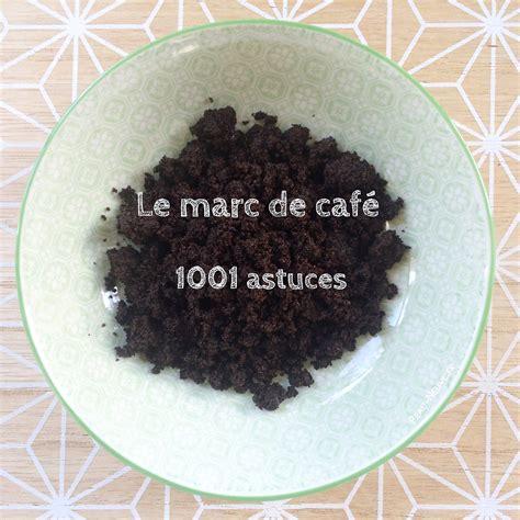 Marc De Café by Le Marc De Caf 233 Astuces Peau Neuve