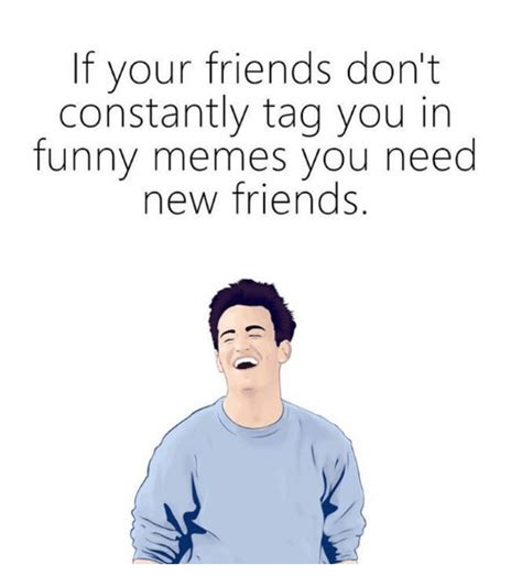 New Friend Meme - 25 best memes about need new friends need new friends memes