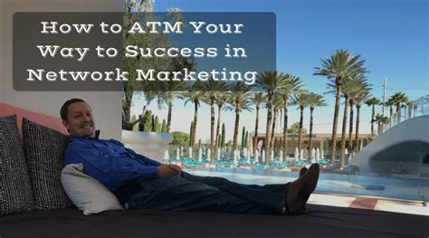 How To Find Interested In Network Marketing How To Atm Your Way To Success In Network Marketing Jonas Troyer