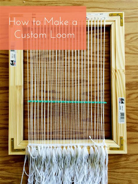 How To Make A by Basics How To Make A Custom Loom