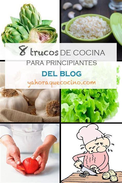 recetas para principiantes en la cocina 8 trucos de cocina para principiantes y ahora qu 233 cocino