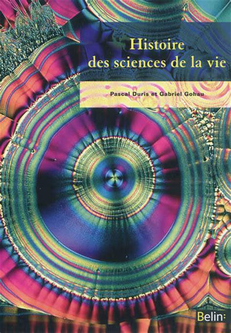sciences de la vie 2701183510 livre histoire des sciences de la vie pascal duris gabriel gohau belin chimie