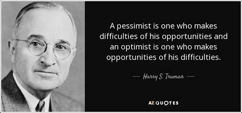 harry  truman quote  pessimist     difficulties   opportunities