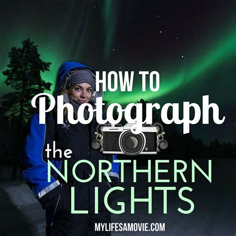 how to photograph northern lights how to photograph the northern lights