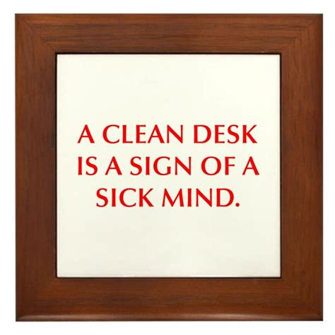 A Clean Desk Is A Sign Of A Sick Mind a clean desk is a sign of a sick mind framed tile by 27quotes