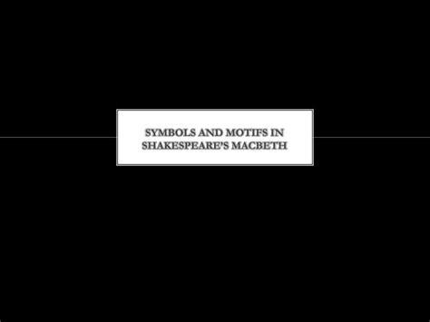 motifs in macbeth darkness ppt symbols and motifs in shakespeare s macbeth