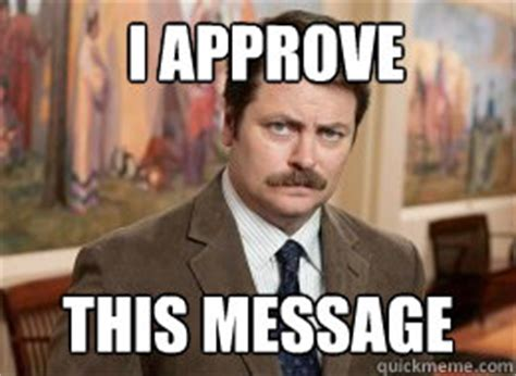 3 Approved Memes - i approve this message ron swanson quickmeme