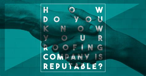 Reputable Search How Do You Your Roofing Company Is Reputable