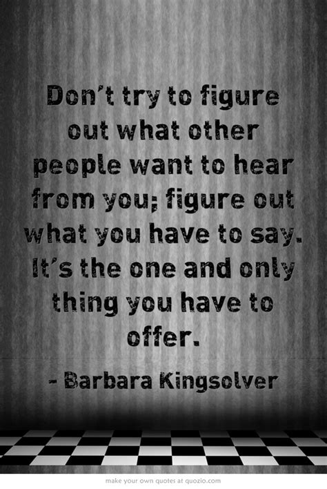 """""""Don't try to figure out what other people want to hear"""