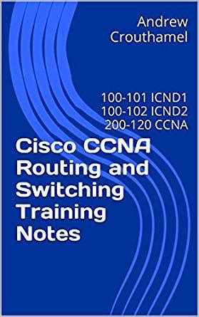 icnd1 icnd2 187 icnd1 100 101 cisco ccna routing and switching training notes 100 101